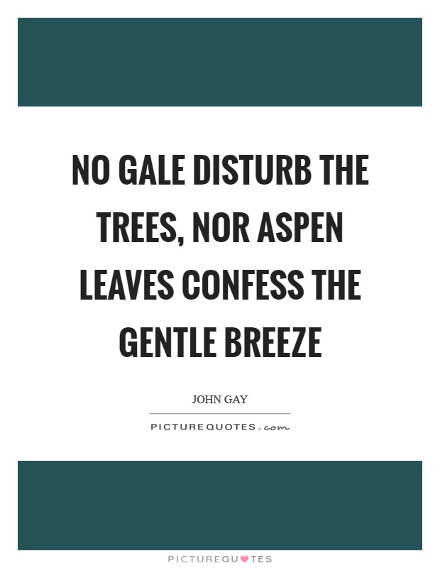No gale disturb the trees, nor aspen leaves confess the gentle breeze Picture Quote #1