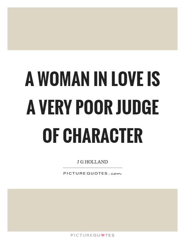 A woman in love is a very poor judge of character Picture Quote #1