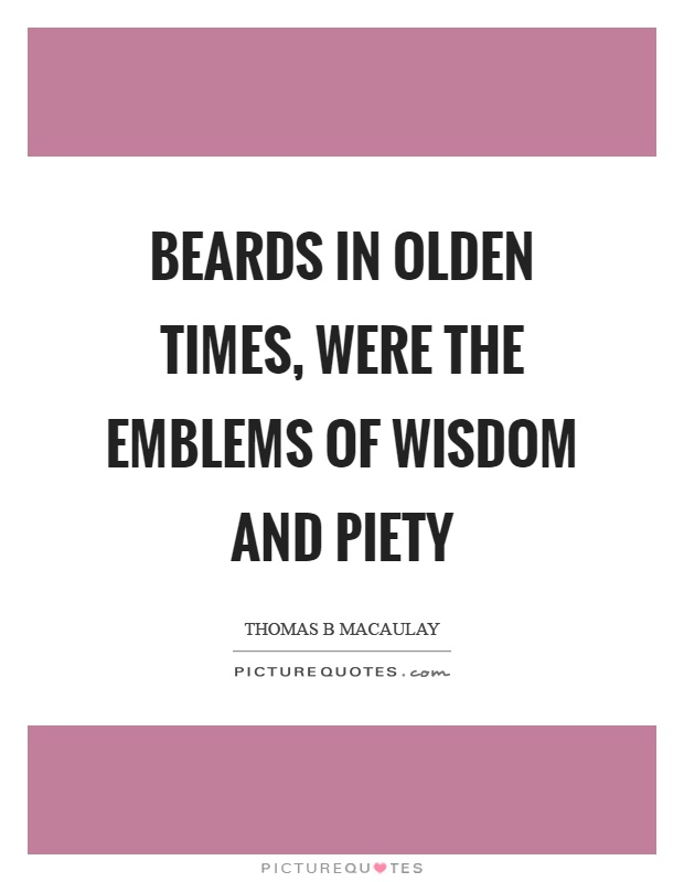 Beards in olden times, were the emblems of wisdom and piety Picture Quote #1
