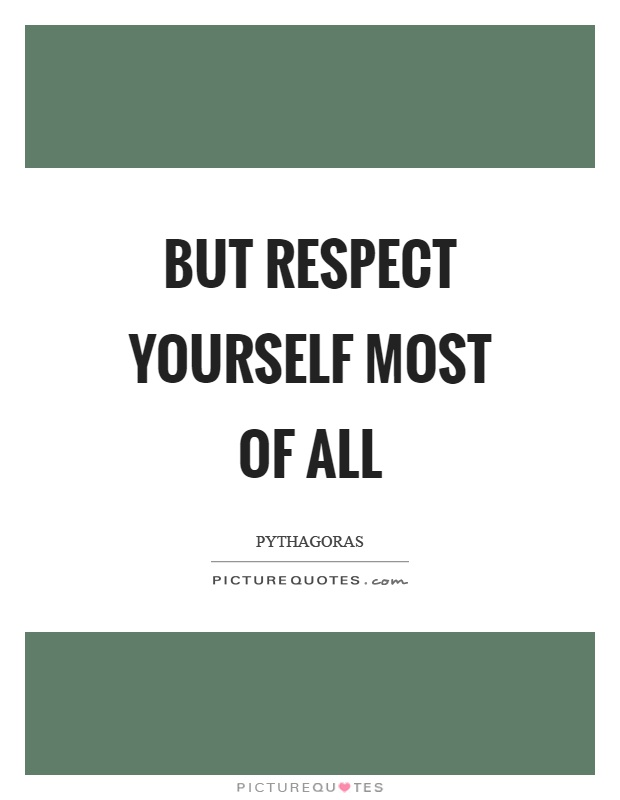 But respect yourself most of all Picture Quote #1
