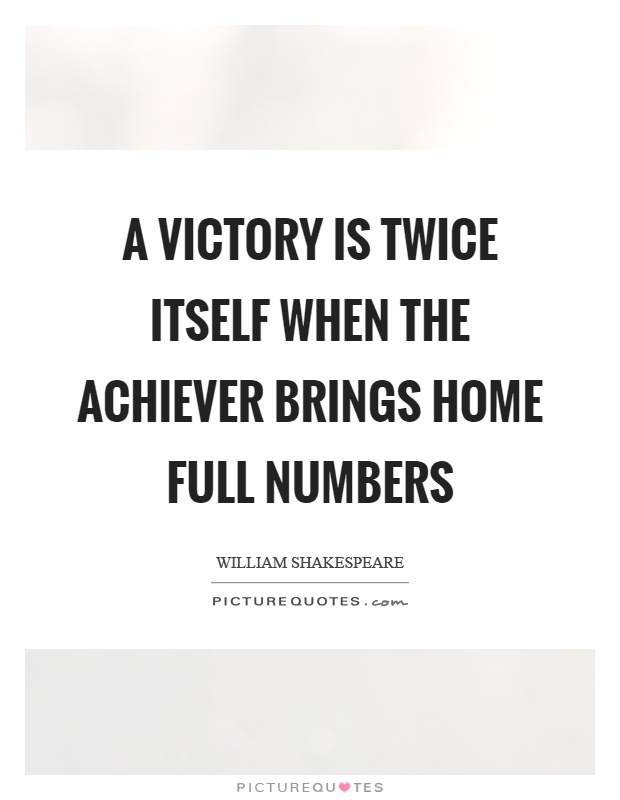 A victory is twice itself when the achiever brings home full numbers Picture Quote #1