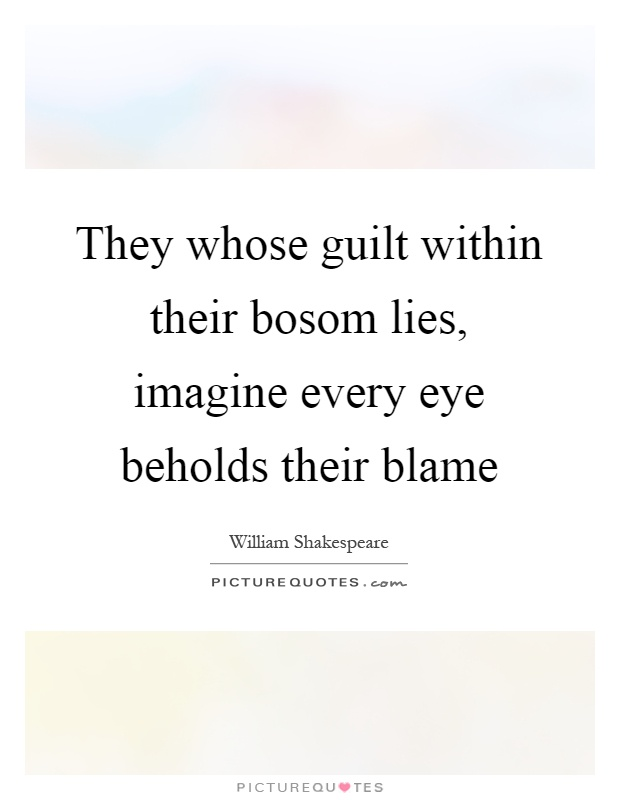 They whose guilt within their bosom lies, imagine every eye beholds their blame Picture Quote #1