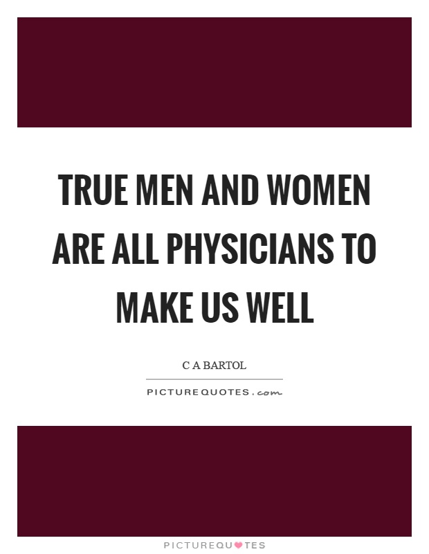 True men and women are all physicians to make us well Picture Quote #1