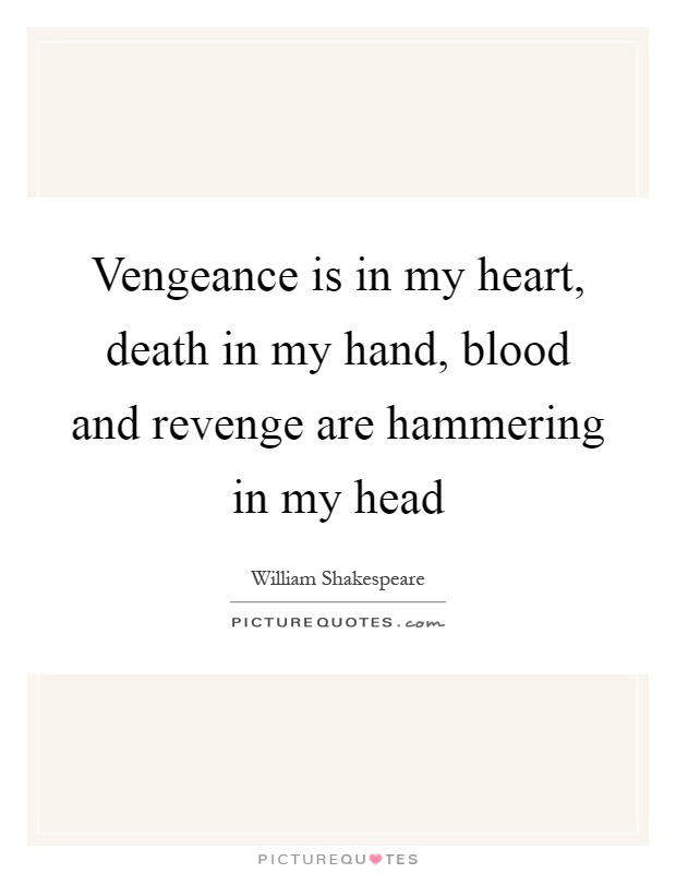 Vengeance is in my heart, death in my hand, blood and revenge are hammering in my head Picture Quote #1