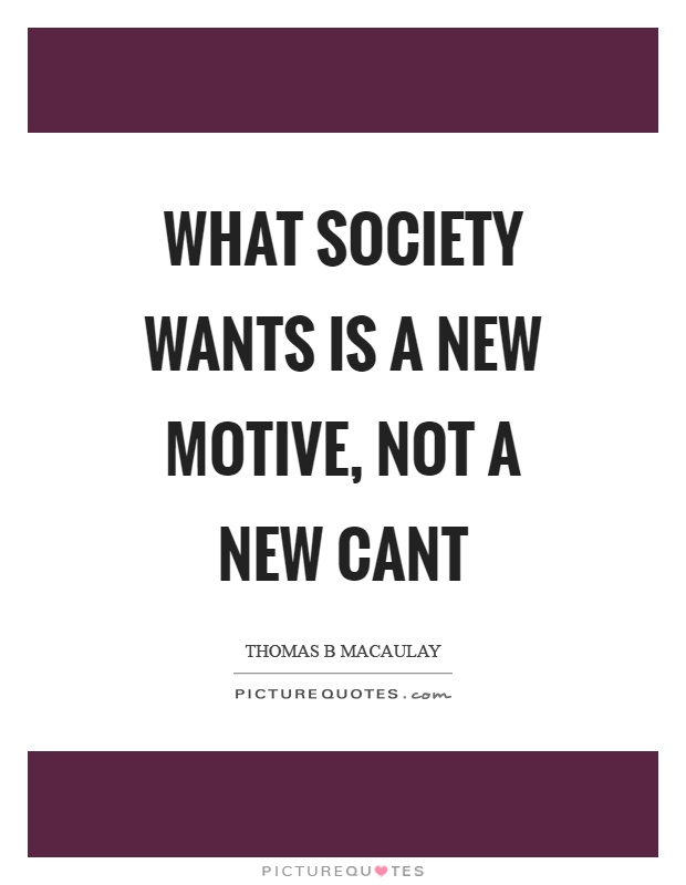 What society wants is a new motive, not a new cant Picture Quote #1