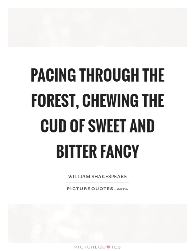 Pacing through the forest, chewing the cud of sweet and bitter fancy Picture Quote #1