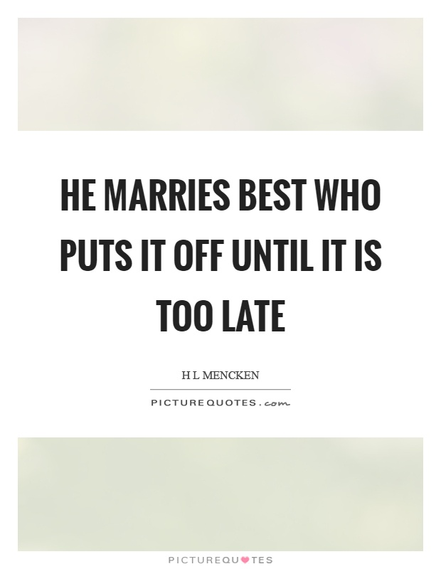 He marries best who puts it off until it is too late Picture Quote #1