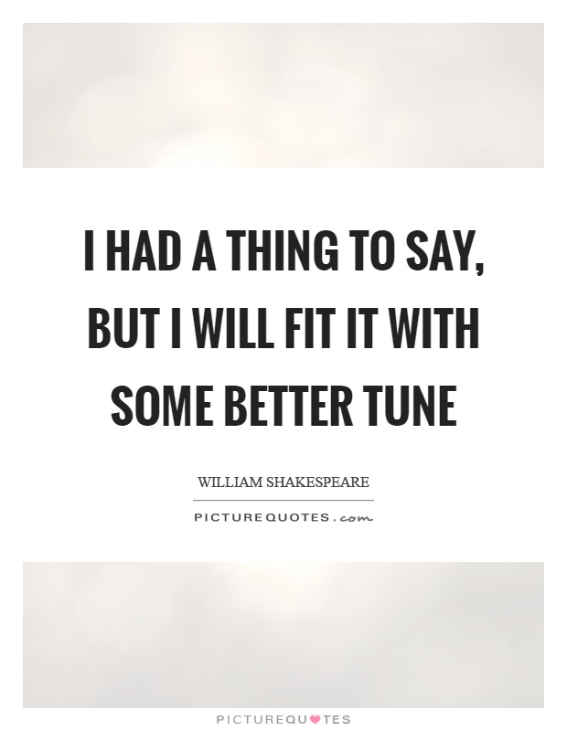I had a thing to say, but I will fit it with some better tune Picture Quote #1