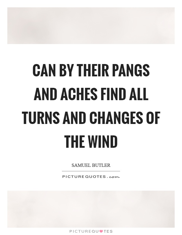 Can by their pangs and aches find all turns and changes of the wind Picture Quote #1