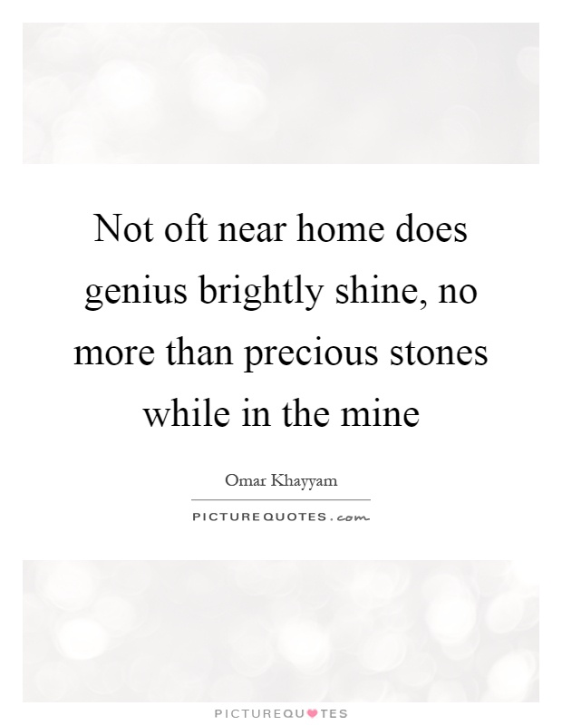Not oft near home does genius brightly shine, no more than ...