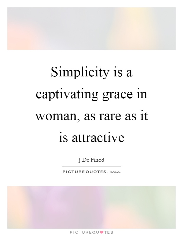 Simplicity is a captivating grace in woman, as rare as it is attractive Picture Quote #1