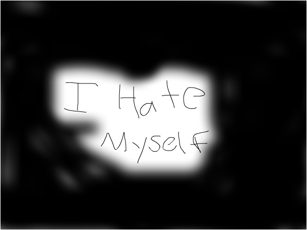 I hate myself Picture Quote #1