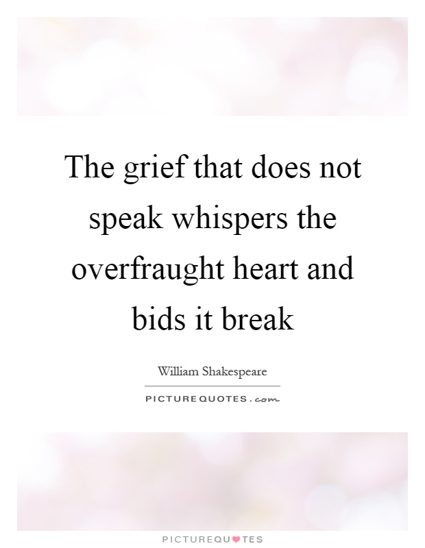 The grief that does not speak whispers the overfraught heart and bids it break Picture Quote #1
