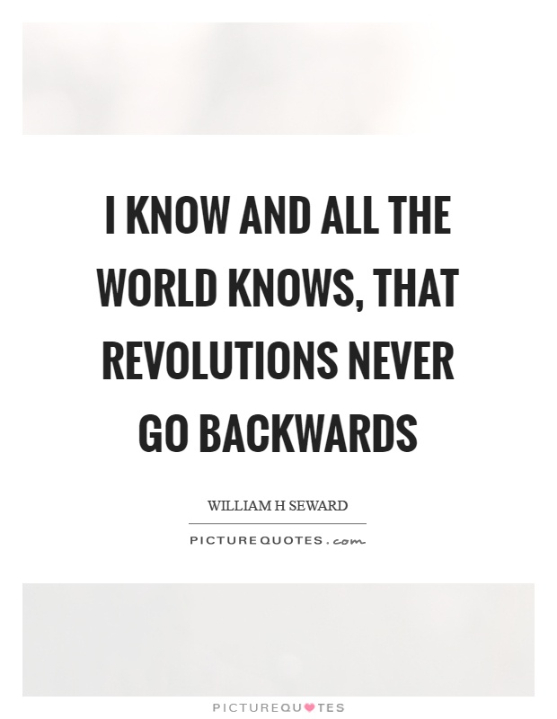 I know and all the world knows, that revolutions never go backwards Picture Quote #1