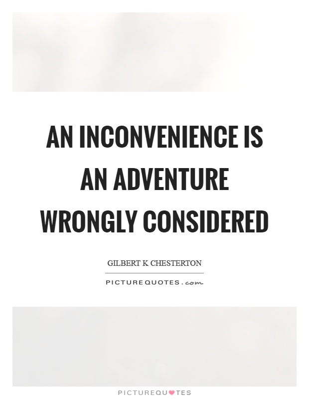 An inconvenience is an adventure wrongly considered Picture Quote #1