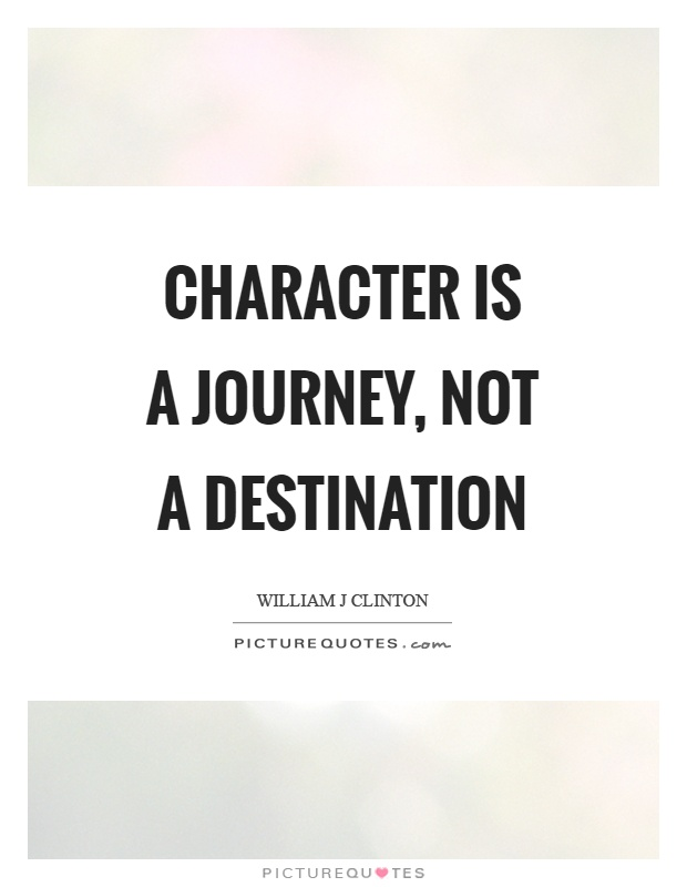 Character is a journey, not a destination Picture Quote #1