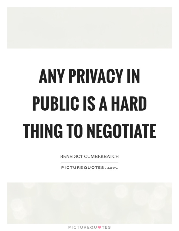 Any privacy in public is a hard thing to negotiate Picture Quote #1