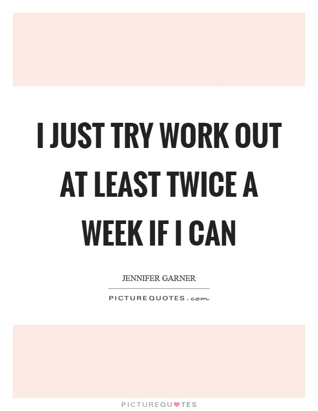 I just try work out at least twice a week if I can Picture Quote #1