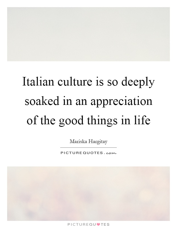 Delicieux Italian Culture Is So Deeply Soaked In An Appreciation Of The Good Things  In Life Picture