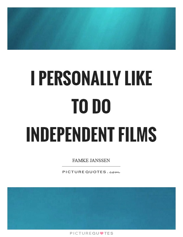 I personally like to do independent films Picture Quote #1