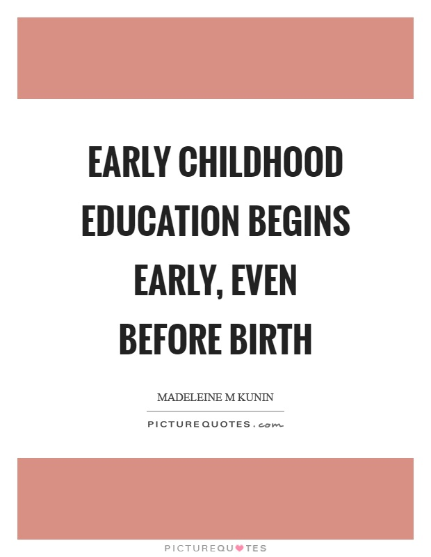 Early childhood education begins early, even before birth Picture Quote #1