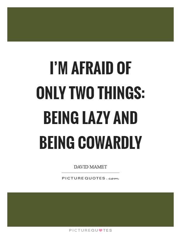 I'm afraid of only two things: being lazy and being cowardly Picture Quote #1