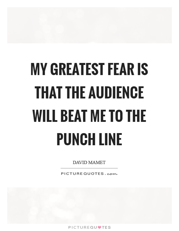 My greatest fear is that the audience will beat me to the punch line Picture Quote #1