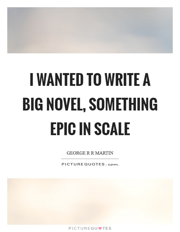 I wanted to write a big novel, something epic in scale Picture Quote #1