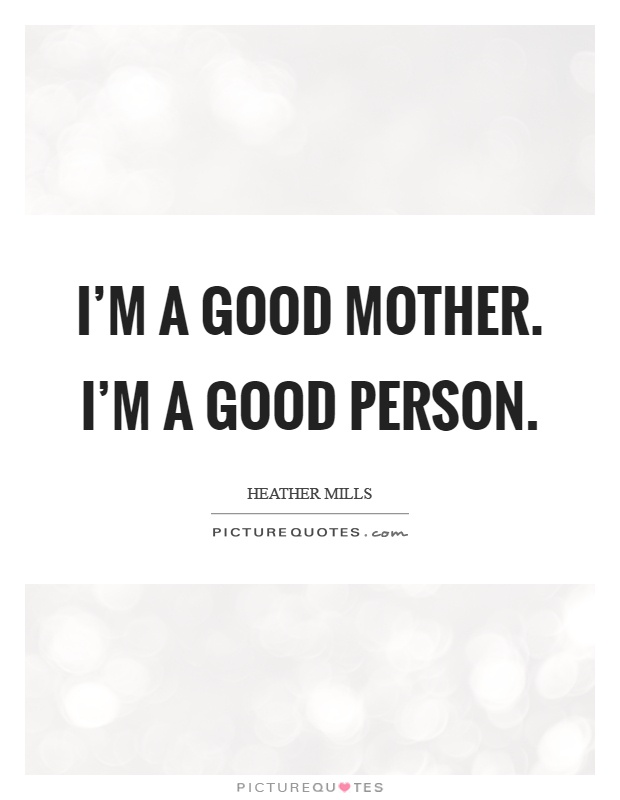 I'm a good mother. I'm a good person Picture Quote #1