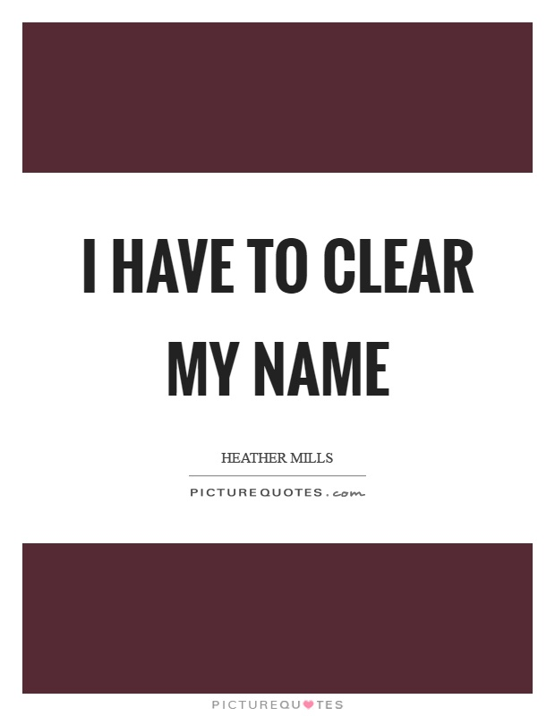 I have to clear my name Picture Quote #1