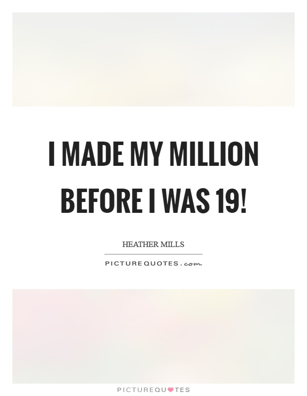 I made my million before I was 19! Picture Quote #1