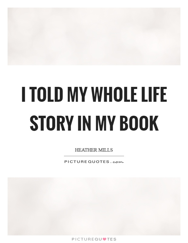 I told my whole life story in my book Picture Quote #1