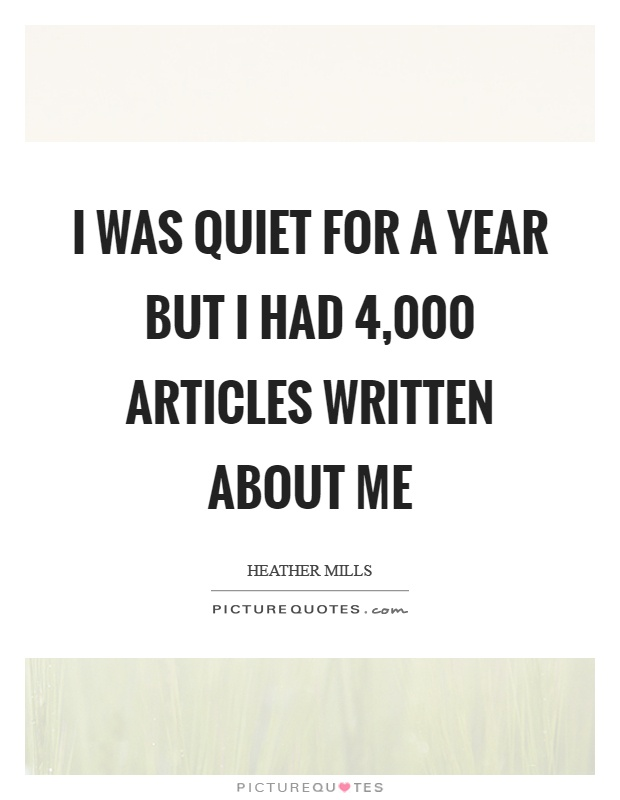 I was quiet for a year but I had 4,000 articles written about me Picture Quote #1