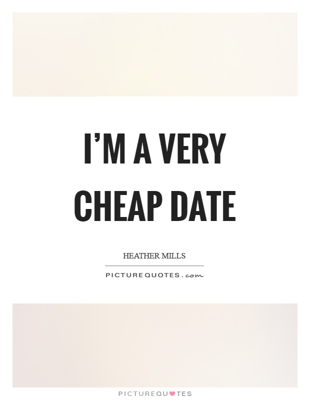 I'm a very cheap date Picture Quote #1