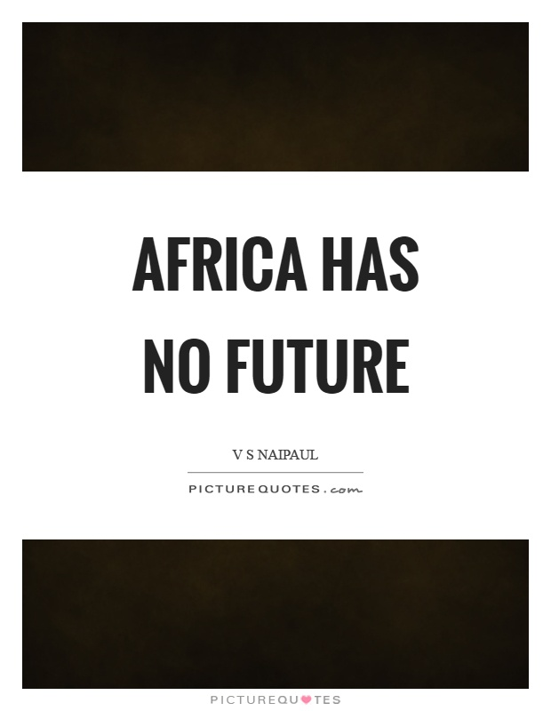 Africa has no future Picture Quote #1