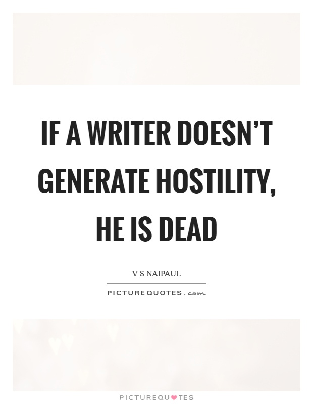 If a writer doesn't generate hostility, he is dead Picture Quote #1