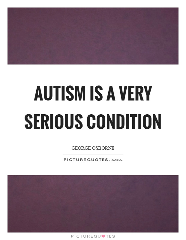 Autism is a very serious condition Picture Quote #1