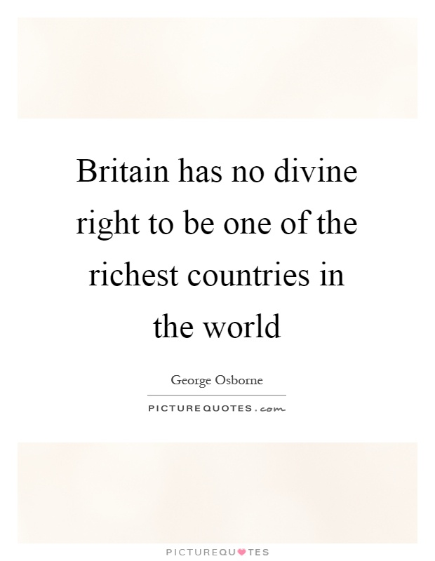 Britain has no divine right to be one of the richest countries in the world Picture Quote #1