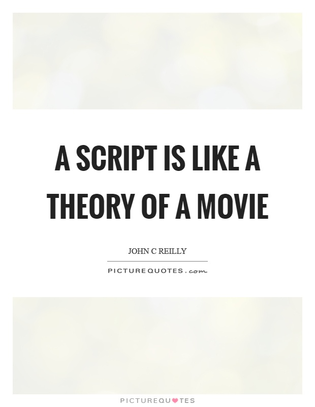 A script is like a theory of a movie Picture Quote #1