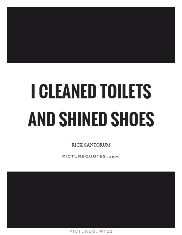 I cleaned toilets and shined shoes Picture Quote #1