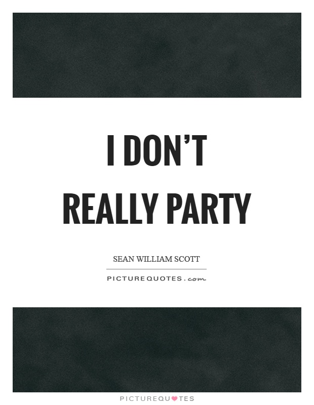 I don't really party Picture Quote #1