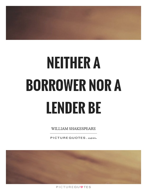 Neither a borrower nor a lender be Picture Quote #1