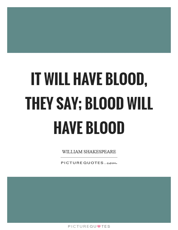 It will have blood, they say; blood will have blood Picture Quote #1