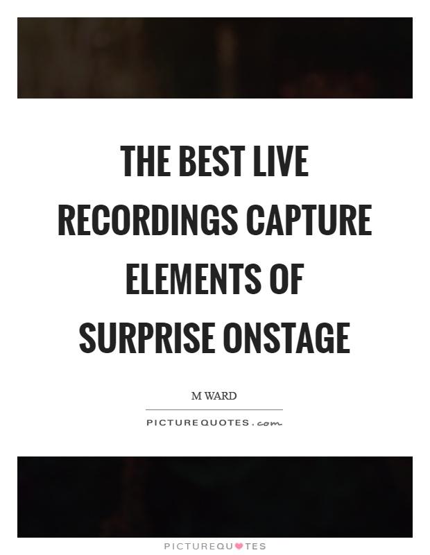 The best live recordings capture elements of surprise onstage Picture Quote #1