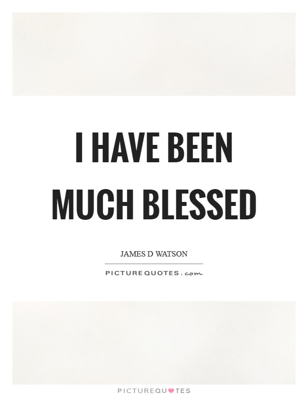 I have been much blessed Picture Quote #1