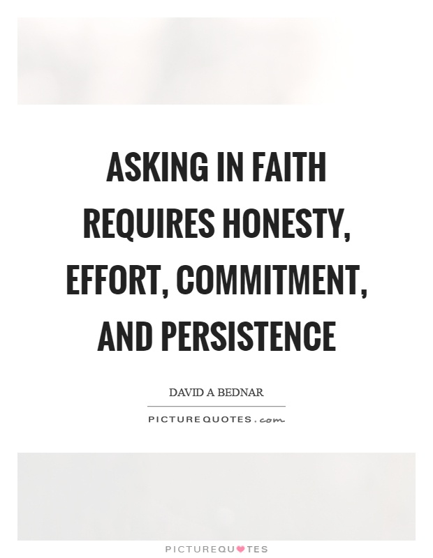 Asking in faith requires honesty, effort, commitment, and persistence Picture Quote #1