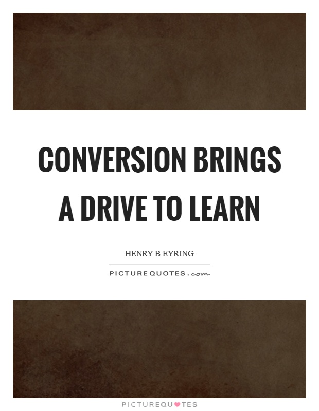 Conversion brings a drive to learn Picture Quote #1