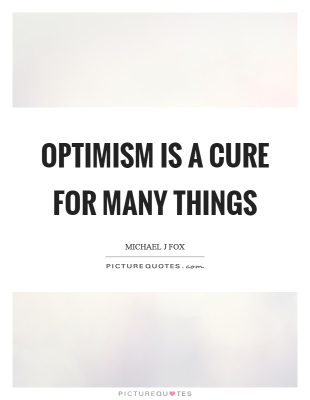 Optimism is a cure for many things Picture Quote #1