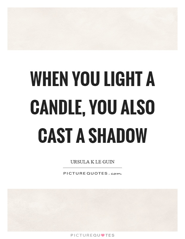 When you light a candle, you also cast a shadow Picture Quote #1