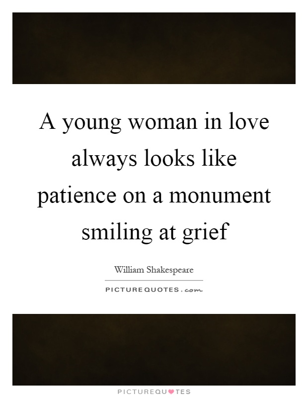 A young woman in love always looks like patience on a monument smiling at grief Picture Quote #1
